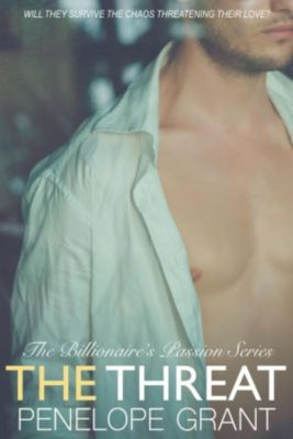 The Billionaire's Passion Series: The Threat (The Billionaire's Passion Series, #4), Penelope Grant