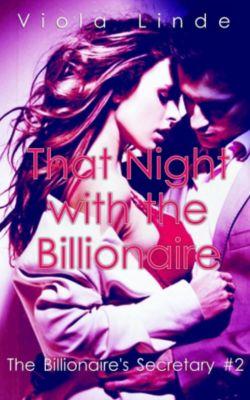 The Billionaire's Secretary: That Night with the Billionaire (The Billionaire's Secretary, #2), Viola Linde