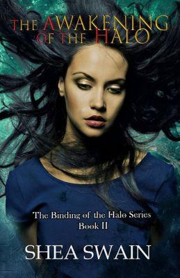 The Binding of the Halo Series: The Awakening of the Halo (The Binding of the Halo Series, #2), Shea Swain