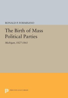 The Birth of Mass Political Parties, Ronald P. Formisano