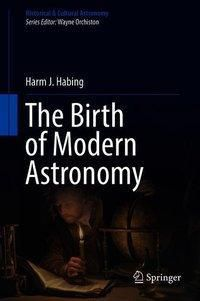 The Birth of Modern Astronomy, Harm J. Habing