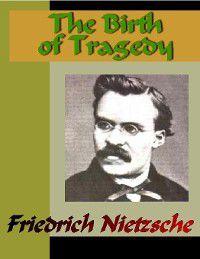 The Birth of Tragedy, Friedrich Nietzsche