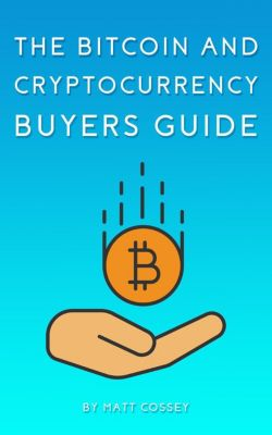 The Bitcoin and Cryptocurrency Buyers Guide, Matt Cossey