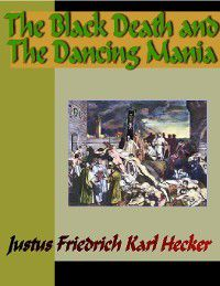 The Black Death and The Dancing Mania, Justus Friedrich Karl Hecker