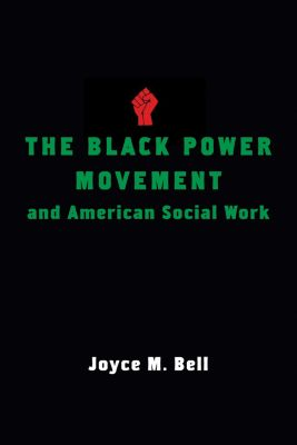 The Black Power Movement and American Social Work, Joyce Bell
