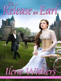 The Blackmailed Beauty: To Release an Earl, Ilene Withers