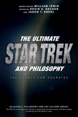 The Blackwell Philosophy and Pop Culture Series: The Ultimate Star Trek and Philosophy
