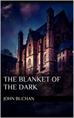 The Blanket of the Dark, John Buchan