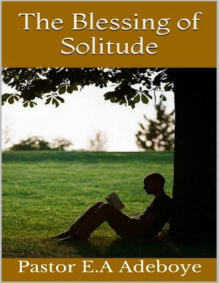The Blessing of Solitude, Pastor E.A Adeboye