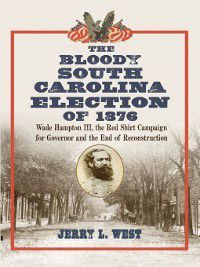 The Bloody South Carolina Election of 1876, Jerry L. West