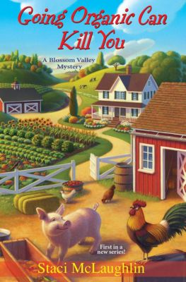 The Blossom Valley Mysteries: Going Organic Can Kill You, Staci McLaughlin