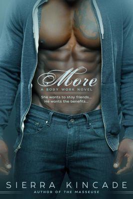 The Body Work Series: More (The Body Work Series, #4), Sierra Kincade