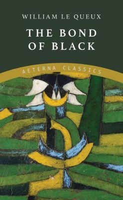 The Bond of Black, William Le Queux
