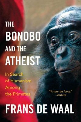 The Bonobo and the Atheist - In Search of Humanism Among the Primates, Frans de Waal