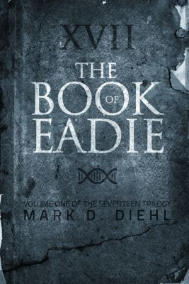 The Book of Eadie, Vol. One of the Seventeen Trilogy, Mark D. Diehl