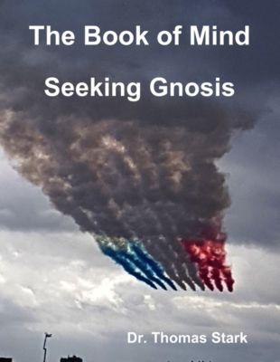 The Book of Mind: Seeking Gnosis, Dr. Thomas Stark