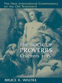 The Book of Proverbs, Chapters 1-15, Bruce K. Waltke