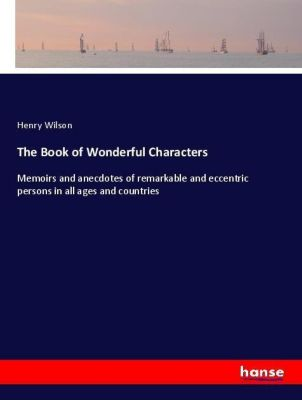 The Book of Wonderful Characters, Henry Wilson