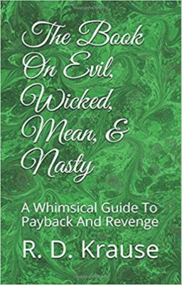 The Book on Evil, Wicked,Mean, & Nasty / A Whimsical Guide to Payback and Revenge, Richard Krause