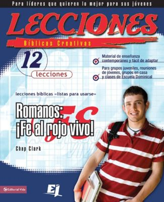 The Books of the Bible: Lecciones bíblicas creativas: Romanos: ¡Fe al rojo vivo!, Chap Clark
