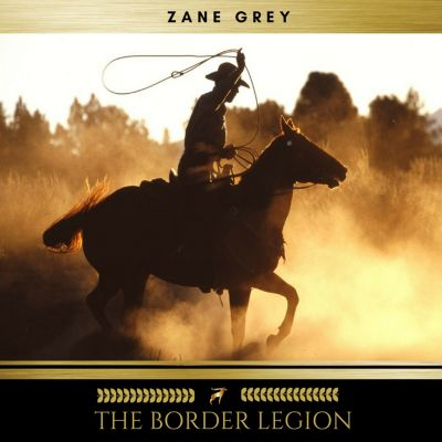 The Border Legion, Zane Grey