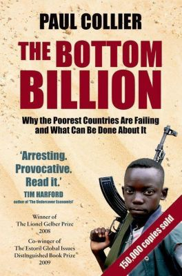 The Bottom Billion Why the Poorest Countries are Failing and What Can Be Done About It, Paul Collier