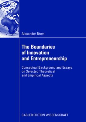 The Boundaries of Innovation and Entrepreneurship, Alexander Brem