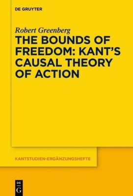 The Bounds of Freedom: Kant's Causal Theory of Action, Robert Greenberg