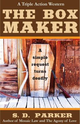 The Box Maker: A Triple Action Western, S. D. Parker