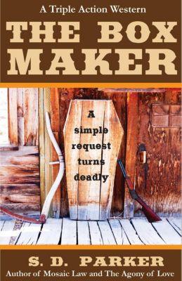 The Box Maker: A Triple Action Western, S. D. Parker