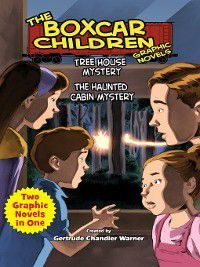 The Boxcar Children Graphic Novels: Tree House Mystery & The Haunted Cabin Mystery, Gertrude  Chandler Warner