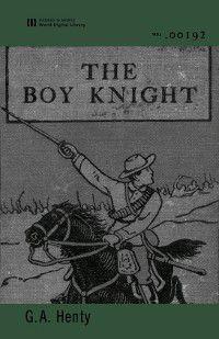 The Boy Knight (World Digital Library Edition), G. A. Henty