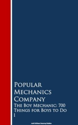 The Boy Mechanic: 700 Things for Boys to Do 1, Popular Mechanics Company