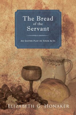 The Bread of the Servant, Elizabeth G. Honaker