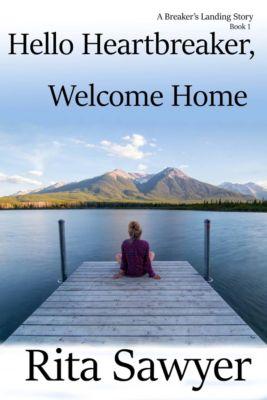 The Breaker's Landing Series: Hello Heartbreaker, Welcome Home, Rita Sawyer