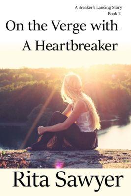 The Breaker's Landing Series: On The Verge With A Heartbreaker, Rita Sawyer
