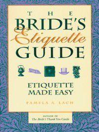 The Bride's Etiquette Guide, Pamela A. Lach
