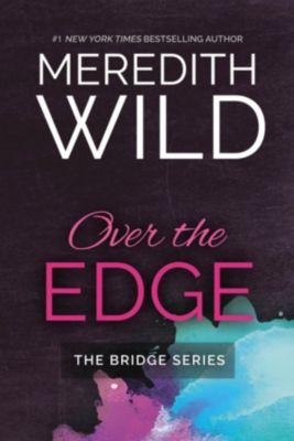 The Bridge Series: Over the Edge, Meredith Wild