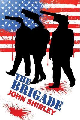 The Brigade, John Shirley