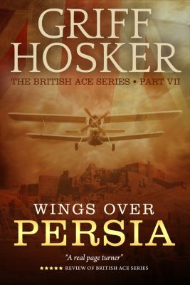 The British Ace: Wings Over Persia, Griff Hosker