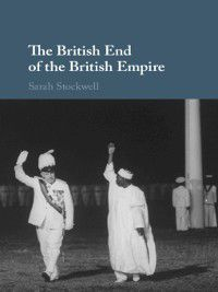 The British End of the British Empire, Sarah Stockwell