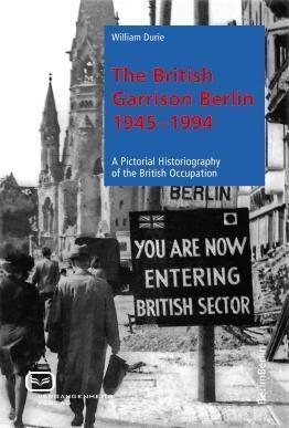 The British Garrison Berlin 1945-1994, William Durie