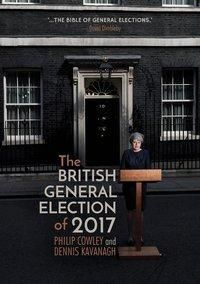 The British General Election of 2017, Philip Cowley, Dennis Kavanagh