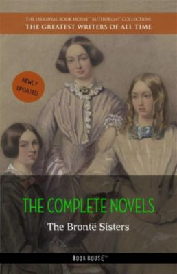 The Brontë Sisters: The Complete Novels, Anne Brontë, Emily Brontë, Charlotte Brontë