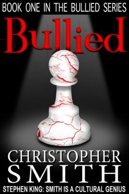 The Bullied Series: Bullied (The Bullied Series), Christopher Smith