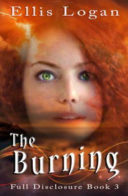 The Burning: Full Disclosure Book 3, Ellis Logan