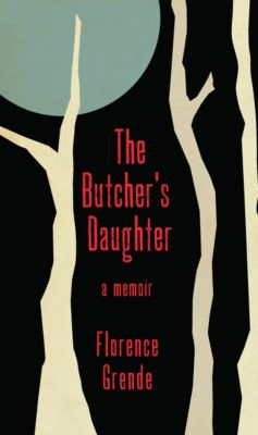 The Butcher's Daughter A Memoir, Florence Grende