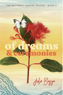 The Butterfly Hunter Trilogy: Of Dreams and Ceremonies, Julie Bozza