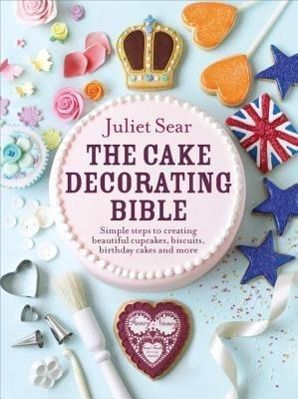 The Cake Decorating Bible, Juliet Sear