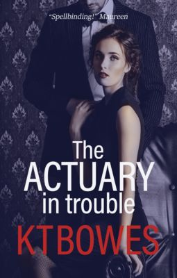 The Calculated Risk: The Actuary in Trouble, K T Bowes